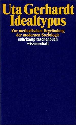 Idealtypus : zur methodologischen Begründung der modernen Soziologie.: Gerhardt, Uta: