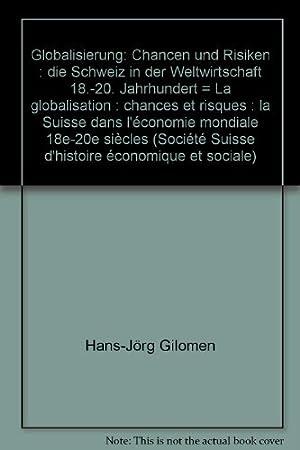 Globalisierung /La globalisation: Voraussetzungen, Chancen und Risiken aus historischer Sicht ...