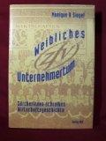 Weibliches Unternehmertum : Zürcherinnen schreiben Wirtschaftsgeschichte.: Siegel, Monique R.: