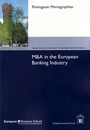 M&A in the European Banking Industry: Dombret, Andreas, Dirk Schiereck and Christian Voigt: