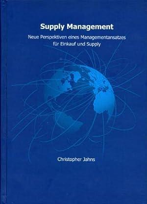 Supply Management: Neue Perspektiven eines Managementansatzes für Einkauf und Supply: Jahns, ...