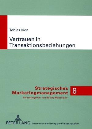 Vertrauen in Transaktionsbeziehungen: Marketingwissenschaftliche Grundlegungen und praktische ...