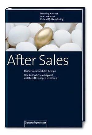 After-Sales: Der Service macht den Gewinn. Wie Sie Produkte erfolgreich mit Dienstleistungen ...