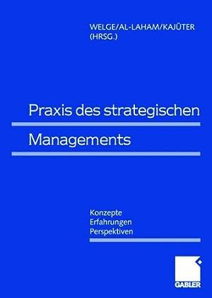 Praxis des Strategischen Managements: Konzepte - Erfahrungen - Perspektiven: Welge, Martin, Andreas...