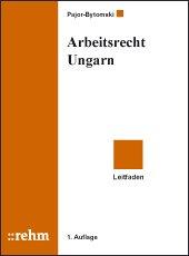 Arbeitsrecht in Ungarn : [Leitfaden]. von: Pajor-Bytomski, Magdalena: