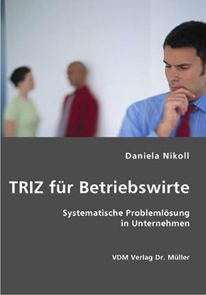 TRIZ für Betriebswirte: Systematische Problemlösung in Unternehmen: Daniela, Nikoll: