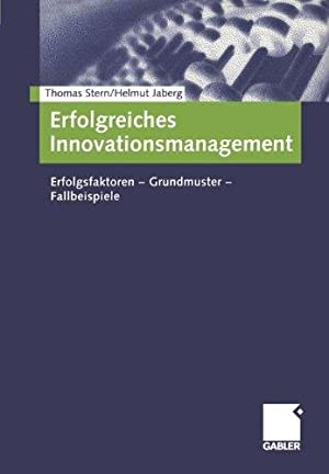 Erfolgreiches Innovationsmanagement. Erfolgsfaktoren - Grundmuster - Fallbeispiele: Stern, Thomas ...