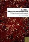 Das ABC der betriebswirtschaftlichen Forschung. Anleitung zum wissenschaftlichen Arbeiten: Sachs, ...