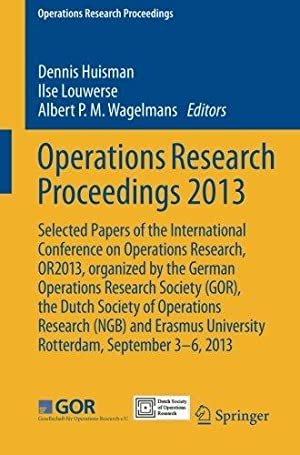 Operations Research Proceedings 2013: Selected Papers of: Huisman, Dennis:
