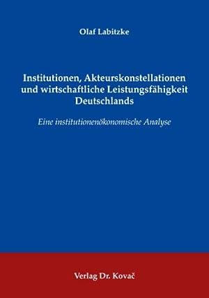 Institutionen, Akteurskonstellationen und wirtschaftliche Leistungsfähigkeit Deutschlands: ...