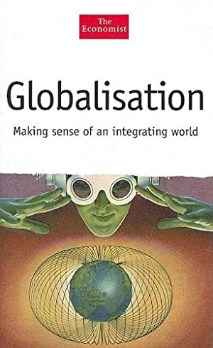 Globalisation: Making Sense of an Integrating World: Emmott, Bill, Clive