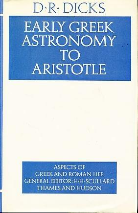 Early Greek Astronomy to Aristotle (Aspects of Greek and Roman Life): Dicks, D.R.: