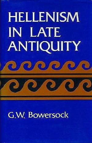 Hellenism in Late Antiquity: Bowersock, Glen W.: