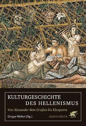 Kulturgeschichte des Hellenismus. Von Alexander dem Großen bis Kleopatra: Gregor, Weber: