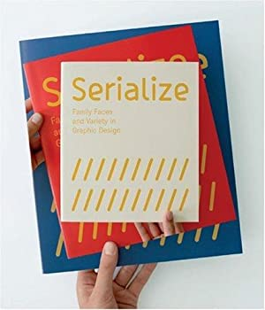 Serialize: Family Faces and Variety in Graphic Design: Klanten, R, M Mischler and B Brumnjak: