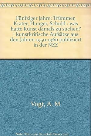 Fünfziger Jahre: Trümmer, Krater, Hunger, Schuld. Was hatte Kunst damals zu suchen?: Vogt...