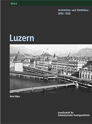 Inventar der neueren Schweizer Architektur 1850-1920 INSA / Luzern: Architektur und Stä...