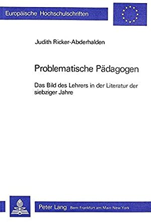 Problematische Pädagogen. Das Bild des Lehrers in der Literatur der siebziger Jahre: ...
