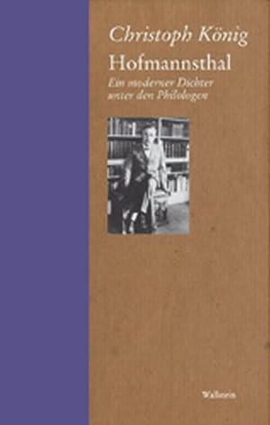 Hofmannsthal. Ein moderner Dichter unter den Philologen: Christoph, König: