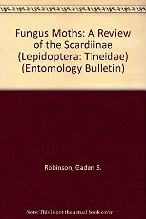 Fungus Moths: A Review of the Scardiinae (Lepidoptera: Tineidae) (Entomology Bulletin): Robinson, ...
