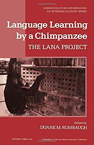 Language Learning by a Chimpanzee: The Lana Project: Rumbaugh, D.M.: