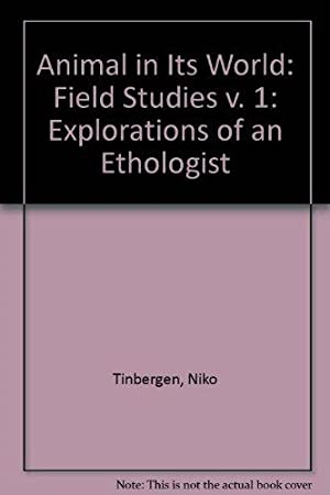 Animal in Its World: Field Studies v. 1: Explorations of an Ethologist: Tinbergen, Niko: