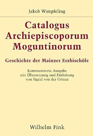 Opera Selecta: Catalogus Archiepiscoporum Moguntinorum: II: Wimpfeling, Jakob: