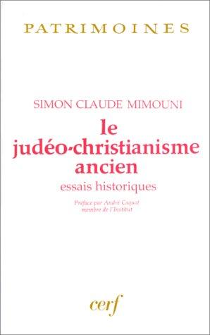 LE JUDEO-CHRISTIANISME ANCIEN. Essais historiques (Patrimoines): Mimouni, Simon-Claude: