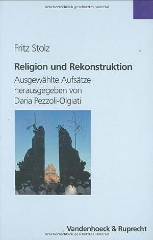 Religion und Rekonstruktion : ausgewählte Aufsätze. Hrsg. von Daria Pezzoli-Olgiati .: ...