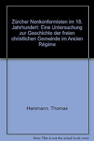 Zürcher Nonkonformisten im 18. Jahrhundert : eine Untersuchung zur Geschichte der freien ...