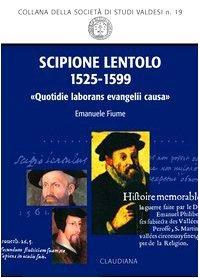 Scipione Lentolo (1525-1599). Quotidie laborans evanelii causa (Società di studi valdesi ...