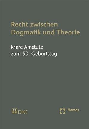Recht zwischen Dogmatik und Theorie: Marc Amstutz zum 50. Geburtstag: Keller, Stefan und Stefan ...