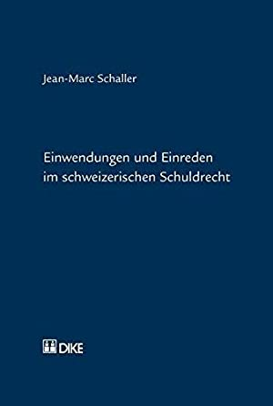 Einwendungen und Einreden im schweizerischen Schuldrecht: Schaller, Jean M: