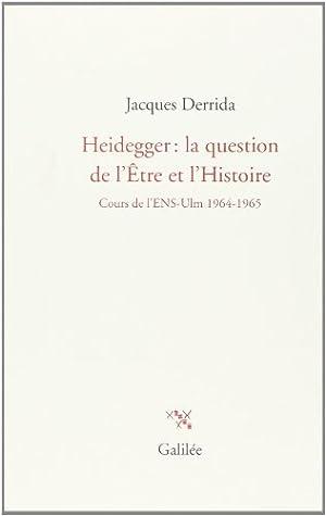 Heidegger : la question de l'Etre et l'Histoire : Cours à l'ENS-Ulm 1964-1965...