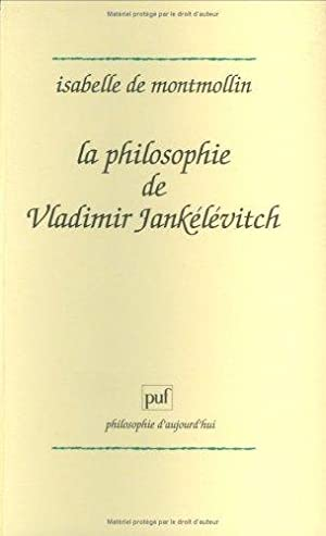 La philosophie de Vladimir Jankélévitch: Montmollin, Isabelle de: