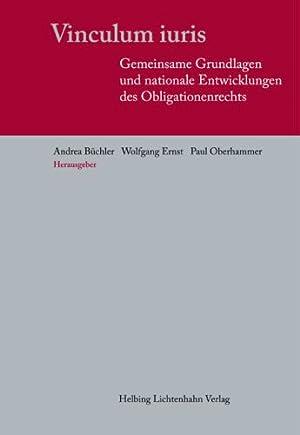 Vinculum iuris: Gemeinsame Grundlagen und nationale Entwicklungen des Obligationenrechts: Büchler, ...