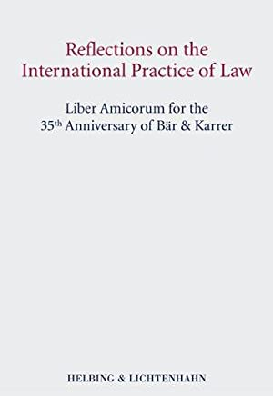 Reflections on the international practice of law : liber amicorum for the 35th anniversary of B&...