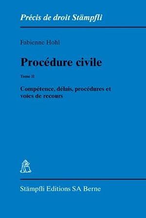 Procédure civile. Tome II: Compétence, délais, procédures et voies de ...