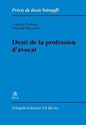 Droit de la profession d'avocat (Précis de droit Stämpfli): Bohnet, François und ...
