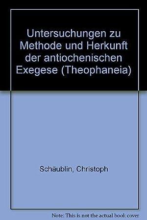 Untersuchungen zu Methode und Herkunft der antiochenischen Exegese. von, Theophaneia ; 23: ...