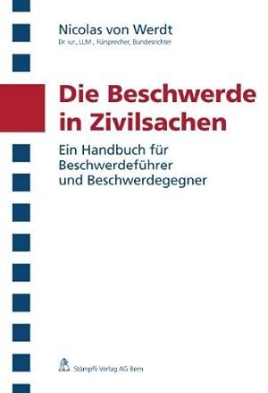 Die Beschwerde in Zivilsachen: Ein Handbuch für Beschwerdeführer und Beschwerdegegner: ...