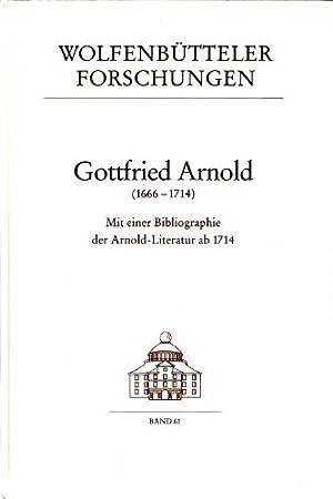 Gottfried Arnold (1666-1714): Mit einer Bibliographie der Arnold-Literatur ab 1714 (Wolfenbutteler ...