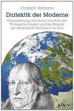 Dialektik der Moderne: Globalisierung und Kultur aus Sicht der Philosophie Hegels und das Beispiel ...
