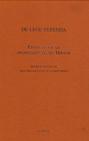 De Lege Ferenda : Réflexions sur le droit désirable en l'honneur du professeur ...