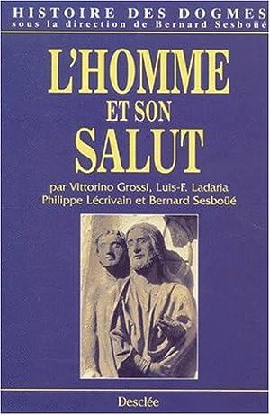 HISTOIRE DES DOGMES. Tome 2, L'homme et son salut: Sesboüé, Bernard und Philippe Lécrivain: