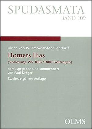 Homers Ilias: (Vorlesung WS 1887/1888 Göttingen). Nach der Mitschrift von stud.phil. ...