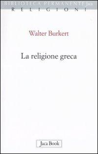La religione greca: Arrigoni, G. und Walter Burkert: