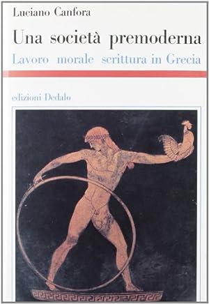 Una società premoderna. Lavoro, morale, scrittura in Grecia (Storia e civiltà): ...