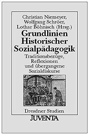 Grundlinien Historischer Sozialpädagogik: Traditionsbezüge, Reflexionen und übergangene: Niemeyer, Christian, Wolfgang