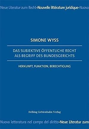 Das subjektive öffentliche Recht als Begriff des: Wyss, Simone:
